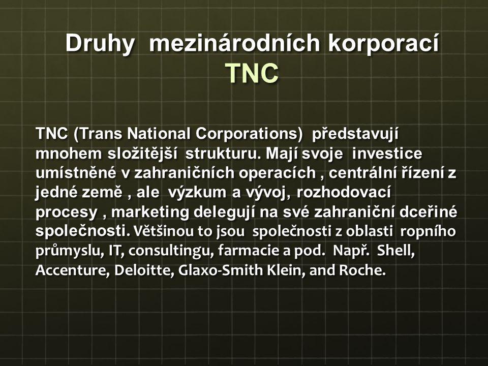 TNC (Trans National Corporations) představují mnohem složitější strukturu. Mají svoje investice umístněné v zahraničních operacích, centrální řízení z