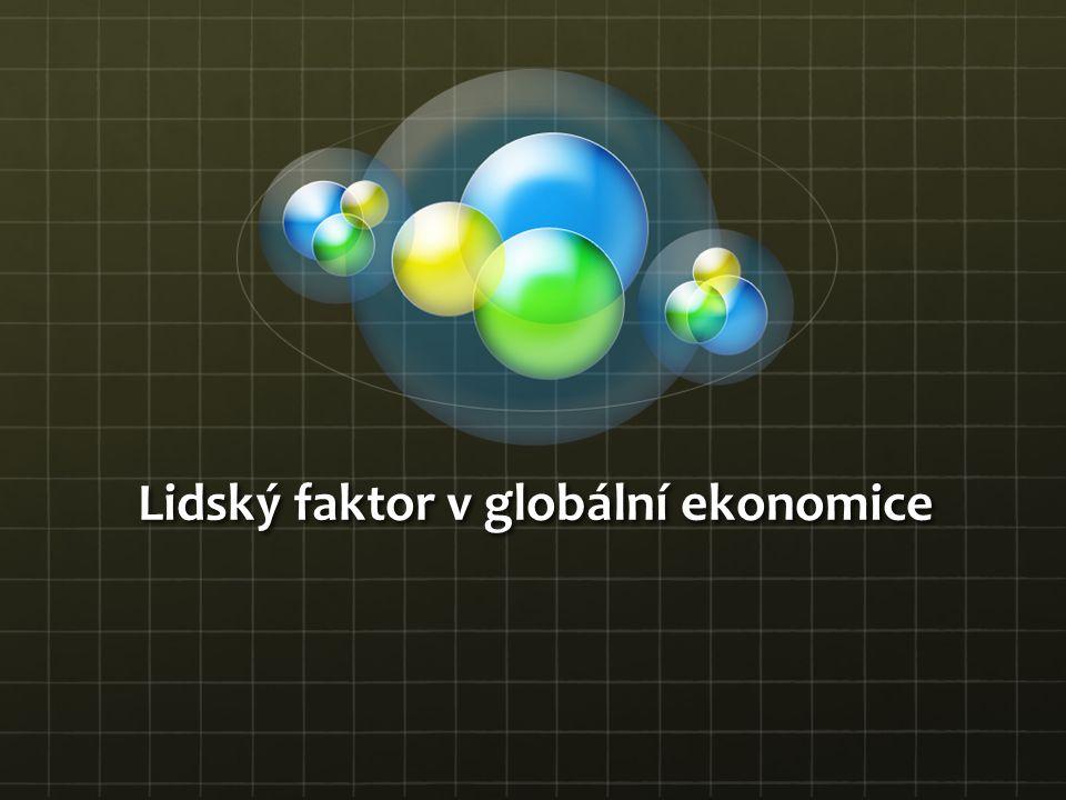 Lidský faktor V nejširším smyslu je základním subjektem hospodaření v globálním měřítku člověk.