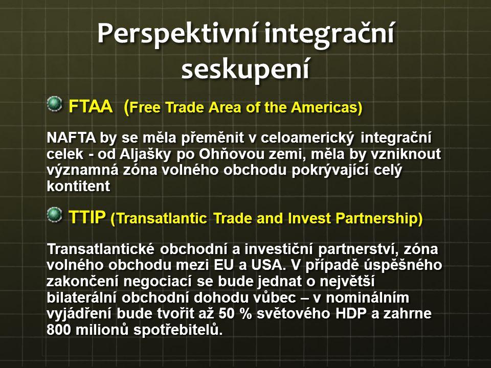 Perspektivní integrační seskupení FTAA ( Free Trade Area of the Americas) NAFTA by se měla přeměnit v celoamerický integrační celek - od Aljašky po Oh