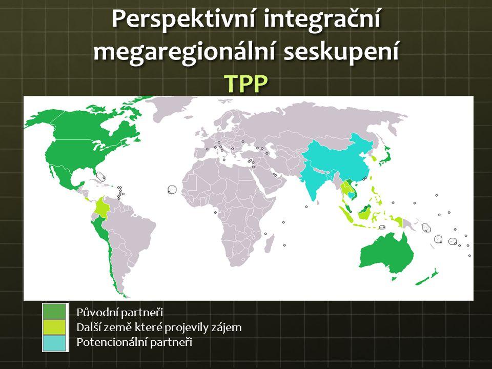 Perspektivní integrační megaregionální seskupení TPP Původní partneři Další země které projevily zájem Potencionální partneři