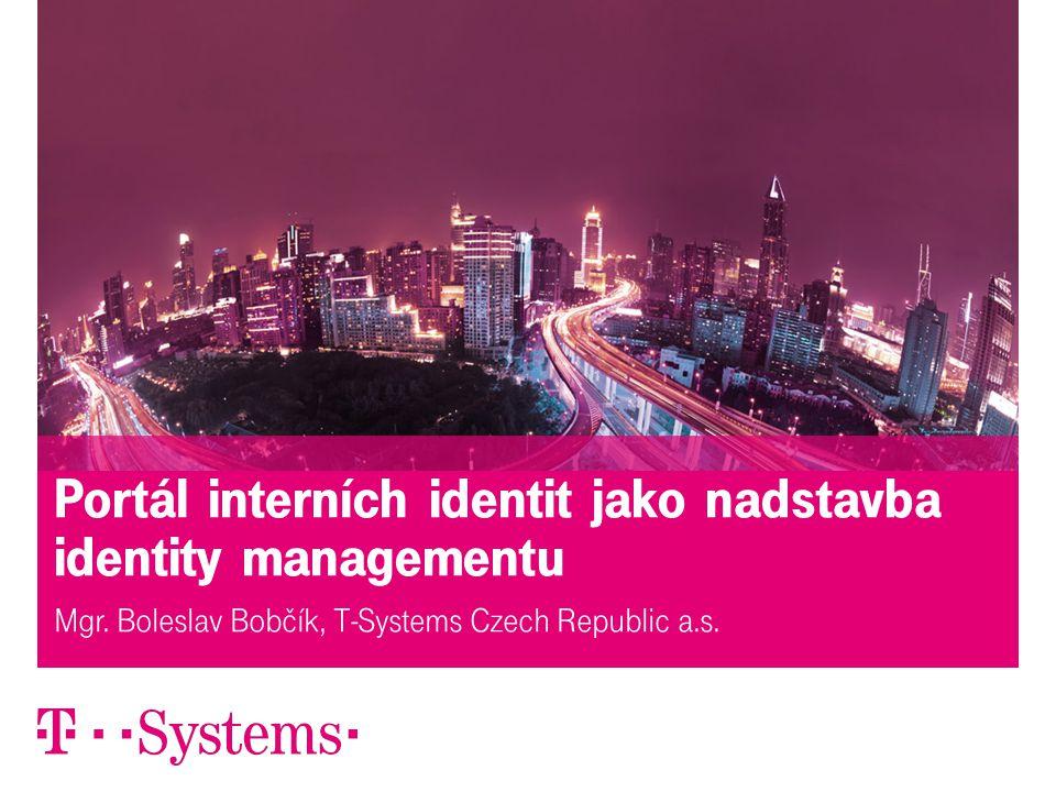 8. dubna 2013ISSS - Portál interních identit, Z. Motl1 Portál interních identit jako nadstavba identity managementu Mgr. Boleslav Bobčík, T-Systems Cz