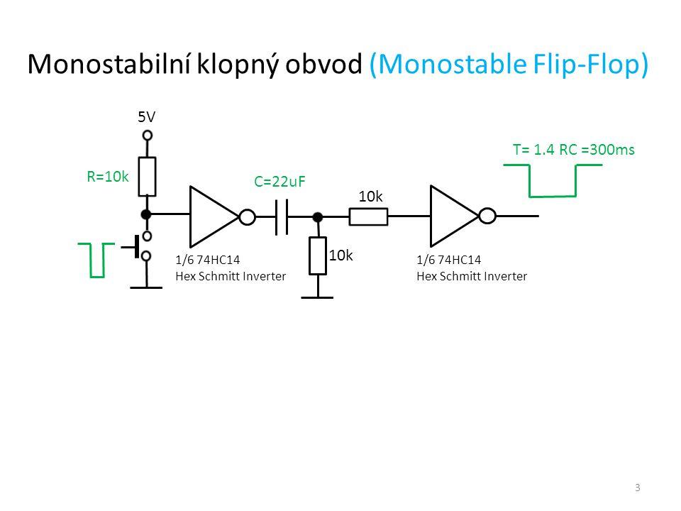 5V R=10k T= 1.4 RC =300ms 10k C=22uF Monostabilní klopný obvod (Monostable Flip-Flop) 10k 1/6 74HC14 Hex Schmitt Inverter 1/6 74HC14 Hex Schmitt Inver