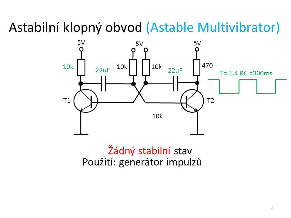 5V T1 T2 10k T= 1.4 RC =300ms 22uF Astabilní klopný obvod (Astable Multivibrator) Použití: generátor impulzů 10k 470 5V 10k 22uF Žádný stabilní stav 4