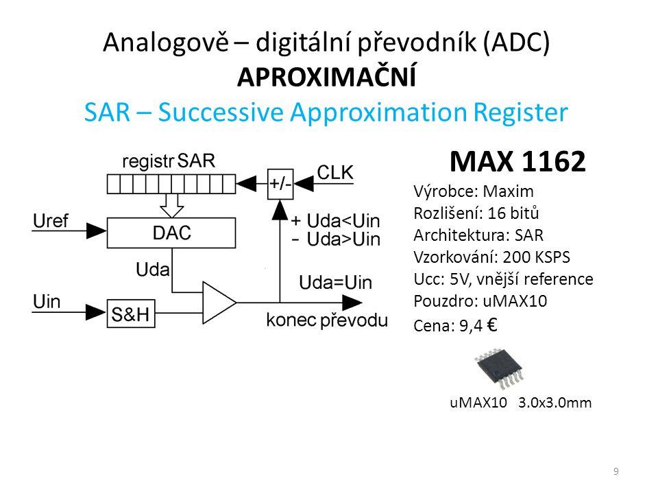 Analogově – digitální převodník (ADC) APROXIMAČNÍ SAR – Successive Approximation Register 9 MAX 1162 Výrobce: Maxim Rozlišení: 16 bitů Architektura: S