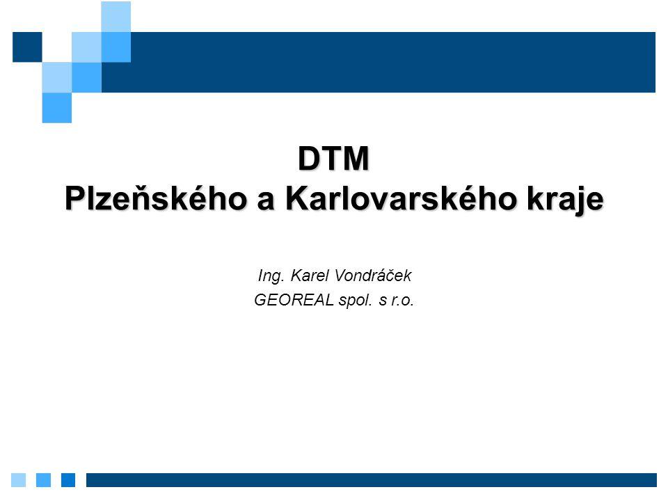 Ing. Karel Vondráček GEOREAL spol. s r.o. DTM Plzeňského a Karlovarského kraje