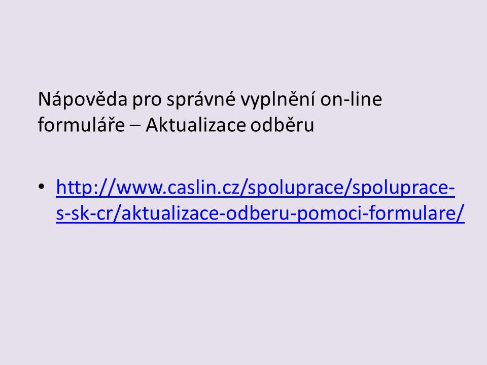 Nápověda pro správné vyplnění on-line formuláře – Aktualizace odběru http://www.caslin.cz/spoluprace/spoluprace- s-sk-cr/aktualizace-odberu-pomoci-formulare/ http://www.caslin.cz/spoluprace/spoluprace- s-sk-cr/aktualizace-odberu-pomoci-formulare/
