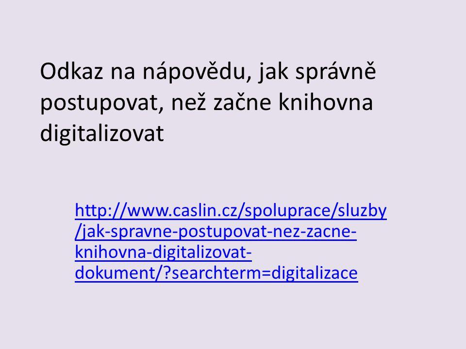 Odkaz na nápovědu, jak správně postupovat, než začne knihovna digitalizovat http://www.caslin.cz/spoluprace/sluzby /jak-spravne-postupovat-nez-zacne- knihovna-digitalizovat- dokument/?searchterm=digitalizace