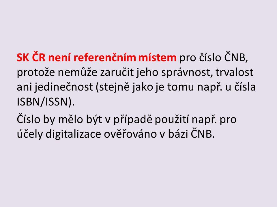 SK ČR není referenčním místem pro číslo ČNB, protože nemůže zaručit jeho správnost, trvalost ani jedinečnost (stejně jako je tomu např.