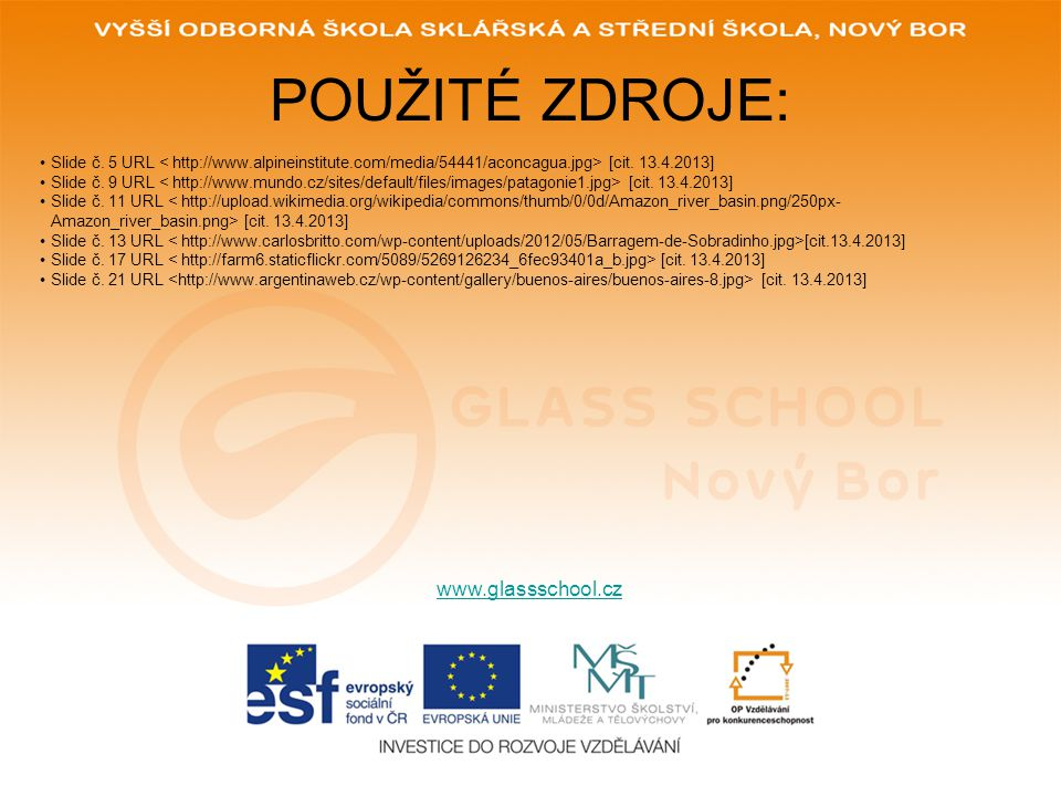 POUŽITÉ ZDROJE: www.glassschool.cz Slide č. 5 URL [cit. 13.4.2013] Slide č. 9 URL [cit. 13.4.2013] Slide č. 11 URL [cit. 13.4.2013] Slide č. 13 URL [c