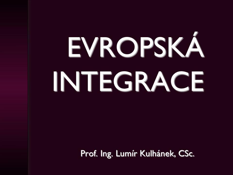 EVROPSKÁ INTEGRACE Prof. Ing. Lumír Kulhánek, CSc.