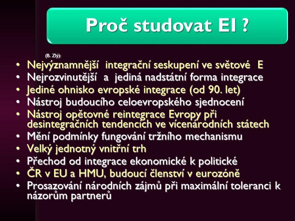 Proč studovat EI ? (B. Zlý): Nejvýznamnější integrační seskupení ve světové ENejvýznamnější integrační seskupení ve světové E Nejrozvinutější a jediná