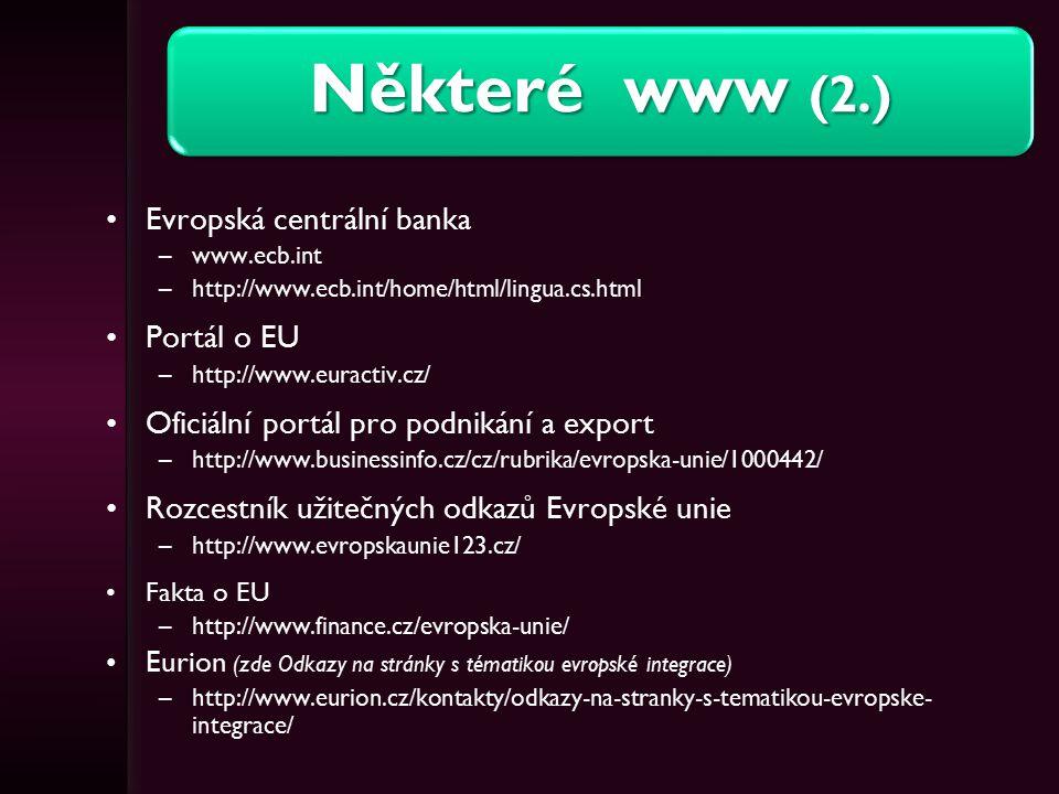 Některé www (2.) Evropská centrální banka –www.ecb.int –http://www.ecb.int/home/html/lingua.cs.html Portál o EU –http://www.euractiv.cz/ Oficiální por