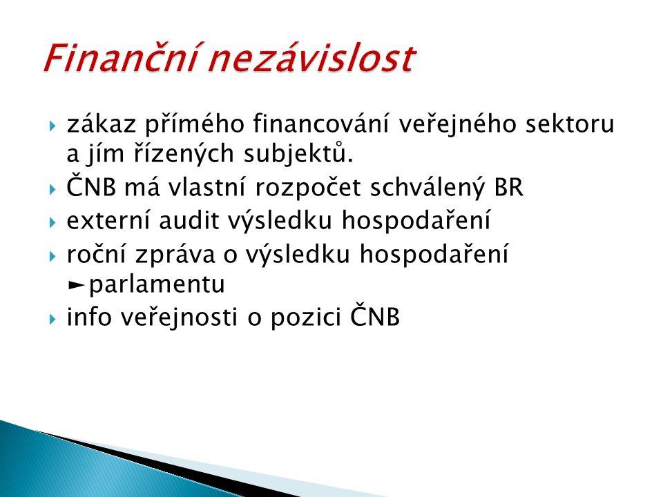  zákaz přímého financování veřejného sektoru a jím řízených subjektů.  ČNB má vlastní rozpočet schválený BR  externí audit výsledku hospodaření  r