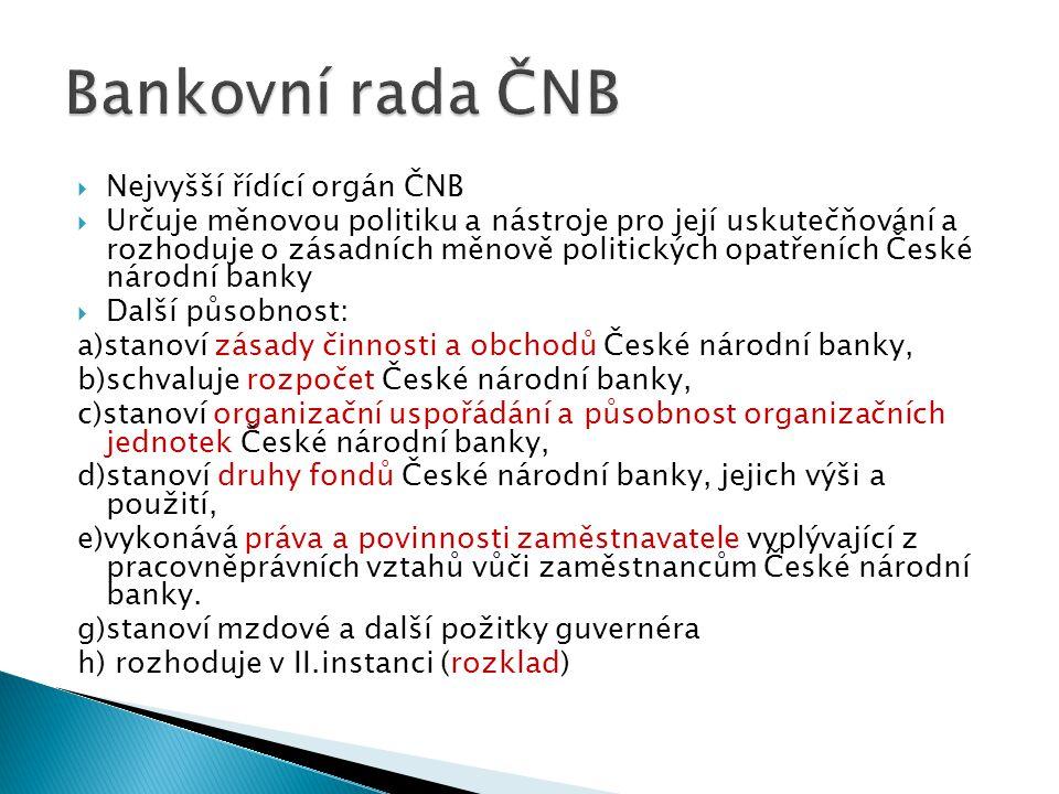  Nejvyšší řídící orgán ČNB  Určuje měnovou politiku a nástroje pro její uskutečňování a rozhoduje o zásadních měnově politických opatřeních České ná