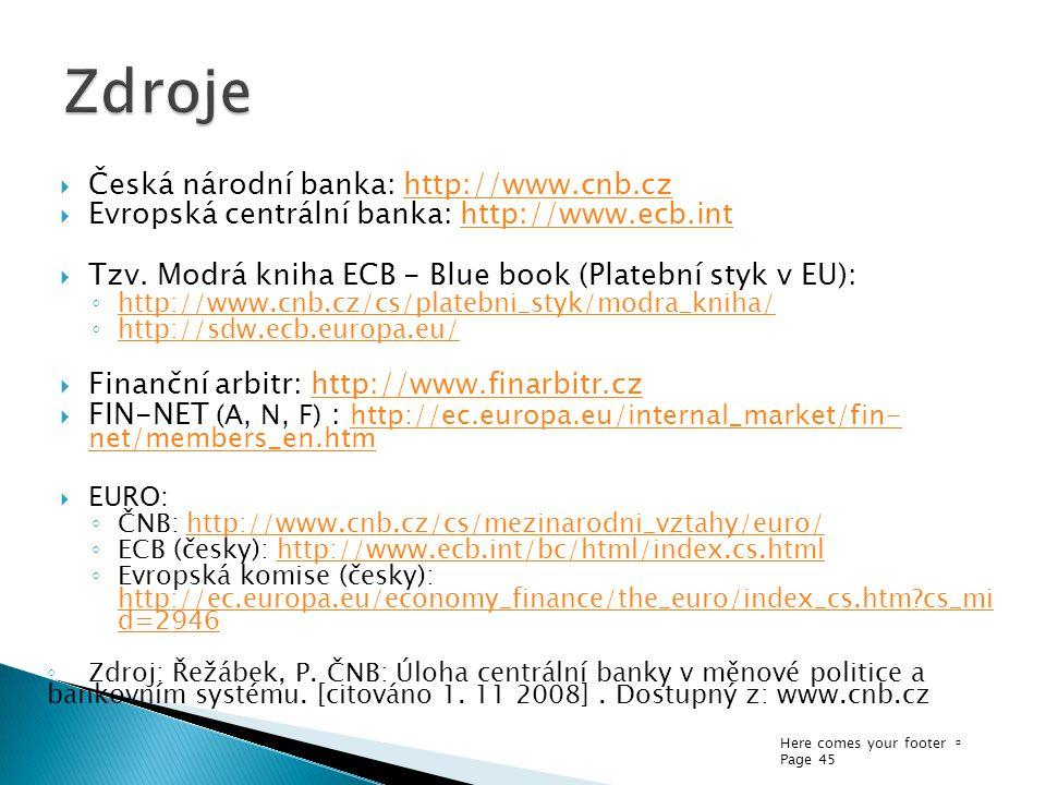 Here comes your footer  Page 45  Česká národní banka: http://www.cnb.czhttp://www.cnb.cz  Evropská centrální banka: http://www.ecb.inthttp://www.ecb.int  Tzv.