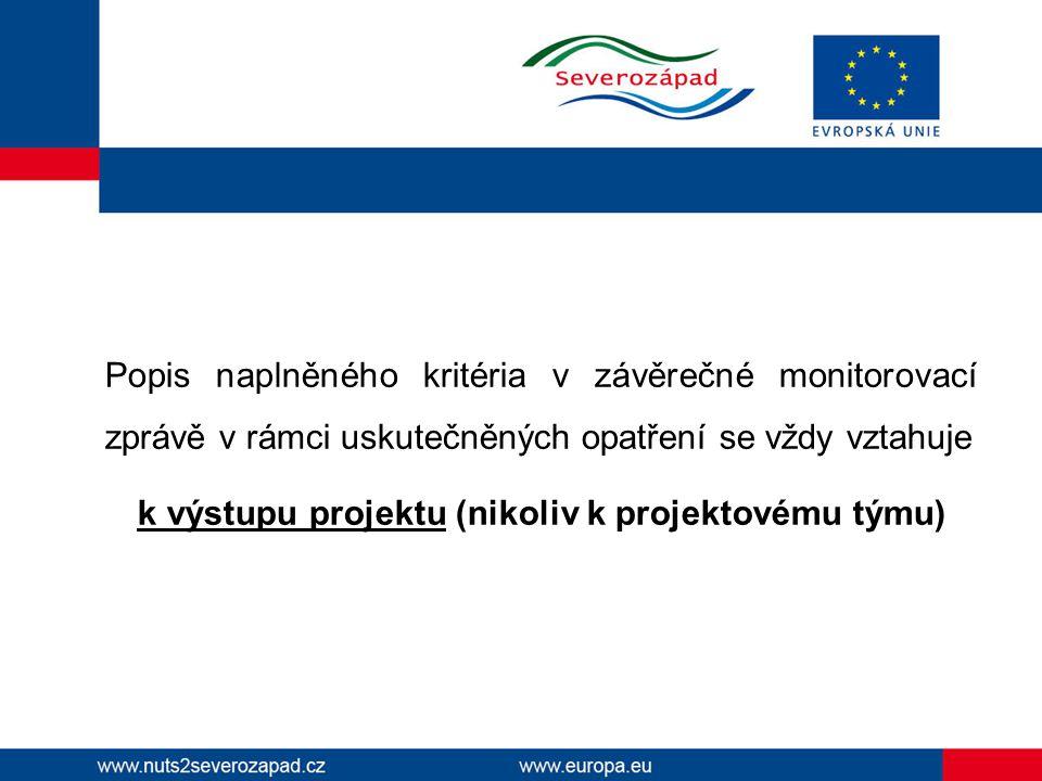 Popis naplněného kritéria v závěrečné monitorovací zprávě v rámci uskutečněných opatření se vždy vztahuje k výstupu projektu (nikoliv k projektovému t