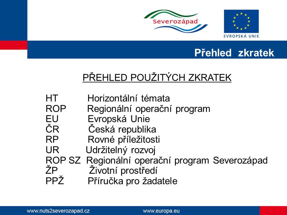 Přehled zkratek PŘEHLED POUŽITÝCH ZKRATEK HT Horizontální témata ROP Regionální operační program EU Evropská Unie ČR Česká republika RP Rovné příležit