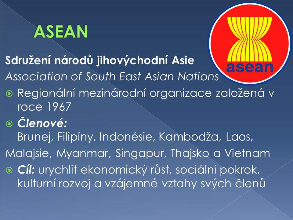 Sdružení národů jihovýchodní Asie Association of South East Asian Nations  Regionální mezinárodní organizace založená v roce 1967  Členové: Brunej,