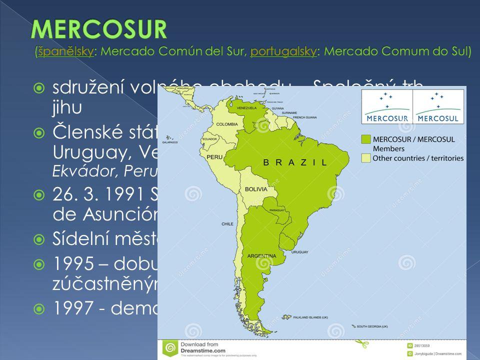  sdružení volného obchodu – Společný trh jihu  Členské státy: Argentina, Brazílie, Paraguay, Uruguay, Venezuela, Chile, Bolívie, Kolumbie, Ekvádor,