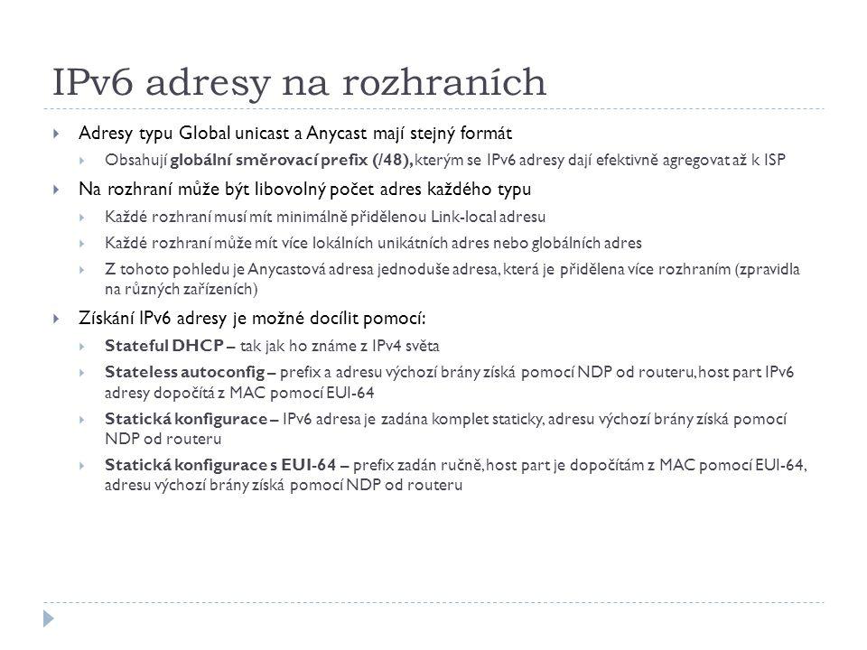 IPv6 adresy na rozhraních  Adresy typu Global unicast a Anycast mají stejný formát  Obsahují globální směrovací prefix (/48), kterým se IPv6 adresy
