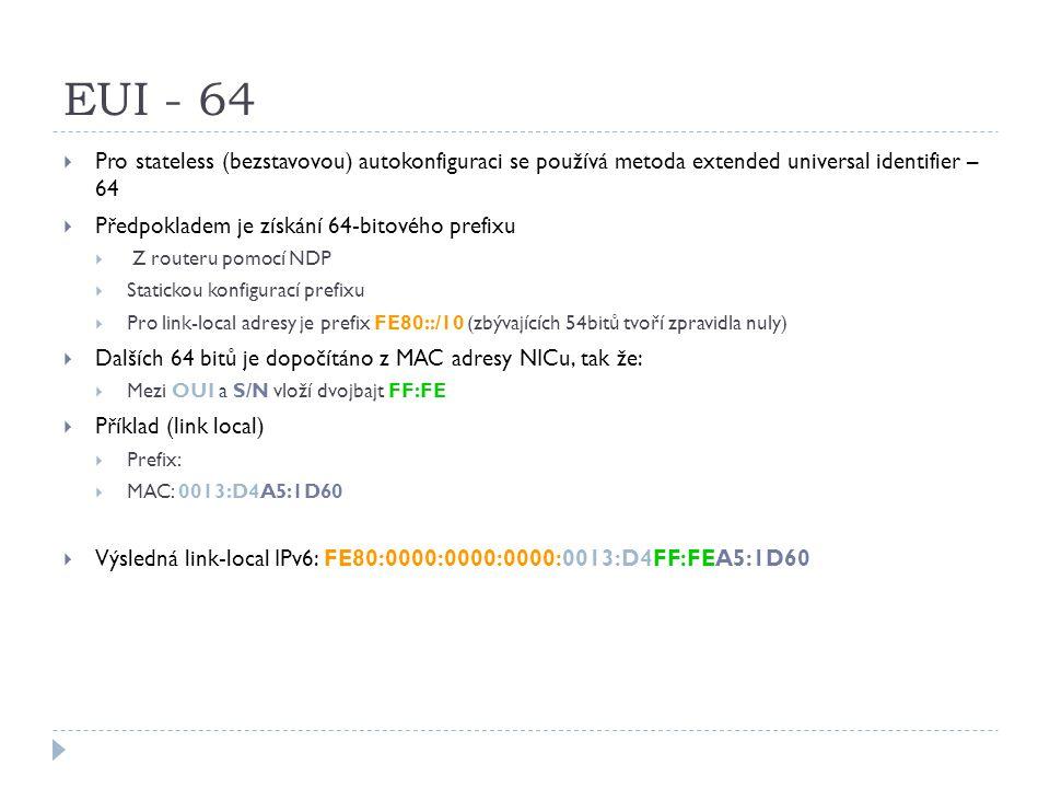 EUI - 64  Pro stateless (bezstavovou) autokonfiguraci se používá metoda extended universal identifier – 64  Předpokladem je získání 64-bitového pref