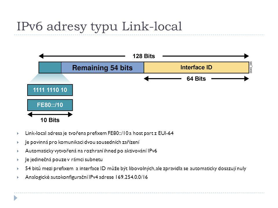 IPv6 adresy typu Link-local  Link-local adresa je tvořena prefixem FE80::/10 a host part z EUI-64  Je povinná pro komunikaci dvou sousedních zařízen
