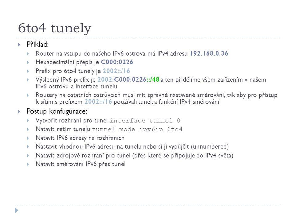 6to4 tunely  Příklad:  Router na vstupu do našeho IPv6 ostrova má IPv4 adresu 192.168.0.36  Hexadecimální přepis je C000:0226  Prefix pro 6to4 tun