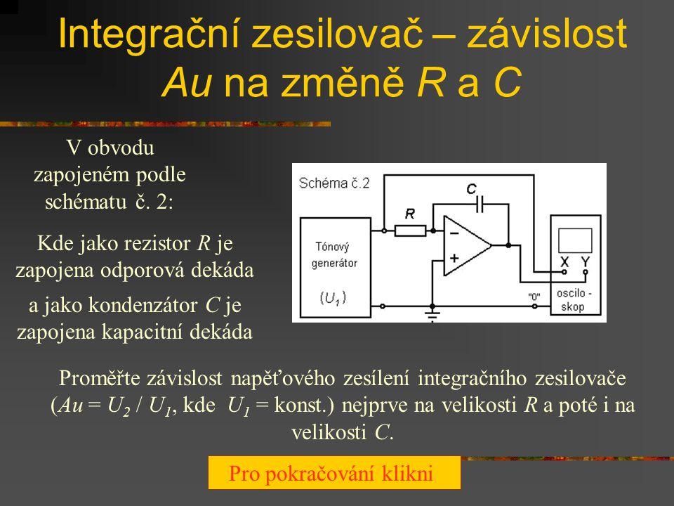 Integrační zesilovač – závislost Au na frekvenci Zapojte obvod podle schématu č. 2: R zapojte pomocí odporové dekády C zapojte pomocí kapacitní dekády