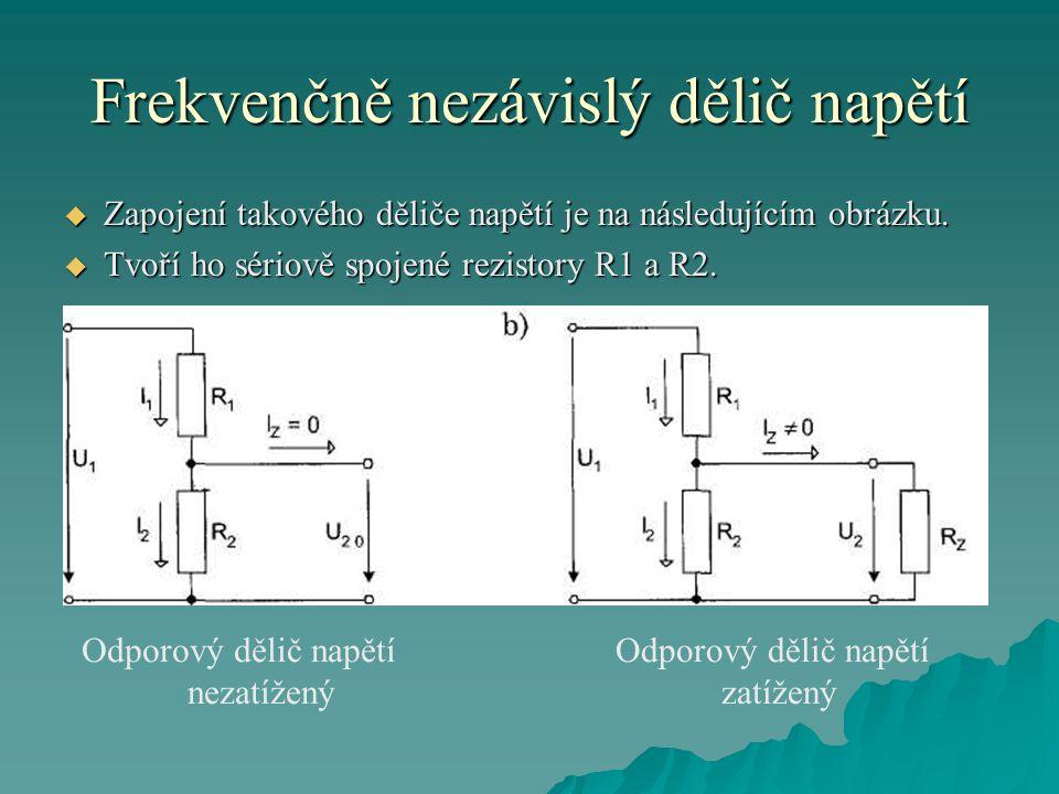 Frekvenčně nezávislý dělič napětí  Nezatížený dělič napětí (naprázdno) - zatěžovací proud I z je nulový, tzn.