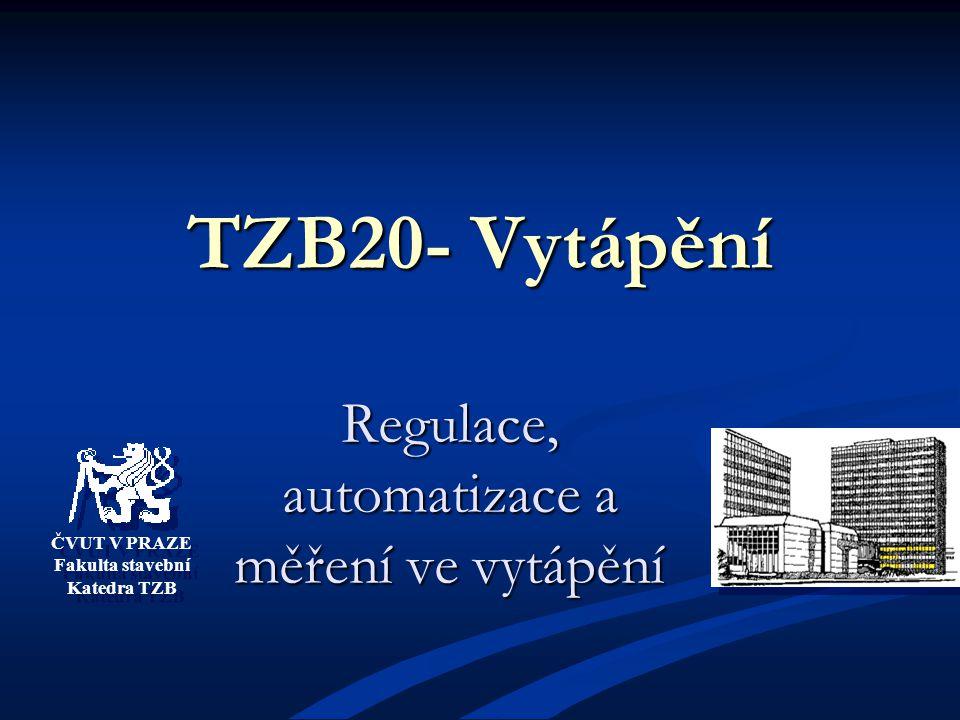 ČVUT V PRAZE Fakulta stavební Katedra TZB ČVUT V PRAZE Fakulta stavební Katedra TZB TZB20- Vytápění Regulace, automatizace a měření ve vytápění