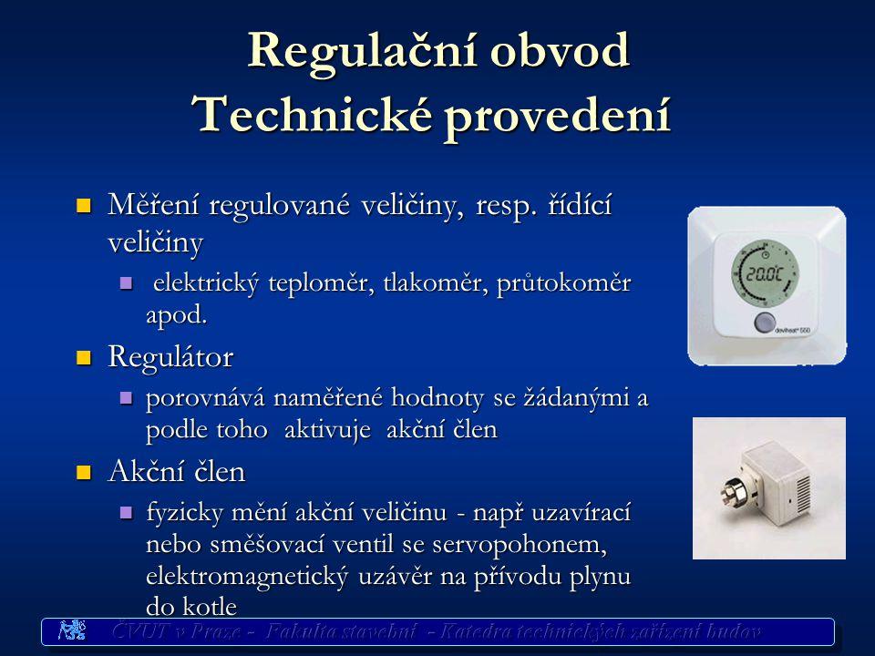 Regulační obvod Technické provedení Regulační obvod Technické provedení Měření regulované veličiny, resp.