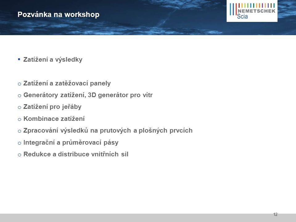 Pozvánka na workshop  Zatížení a výsledky o Zatížení a zatěžovací panely o Generátory zatížení, 3D generátor pro vítr o Zatížení pro jeřáby o Kombina
