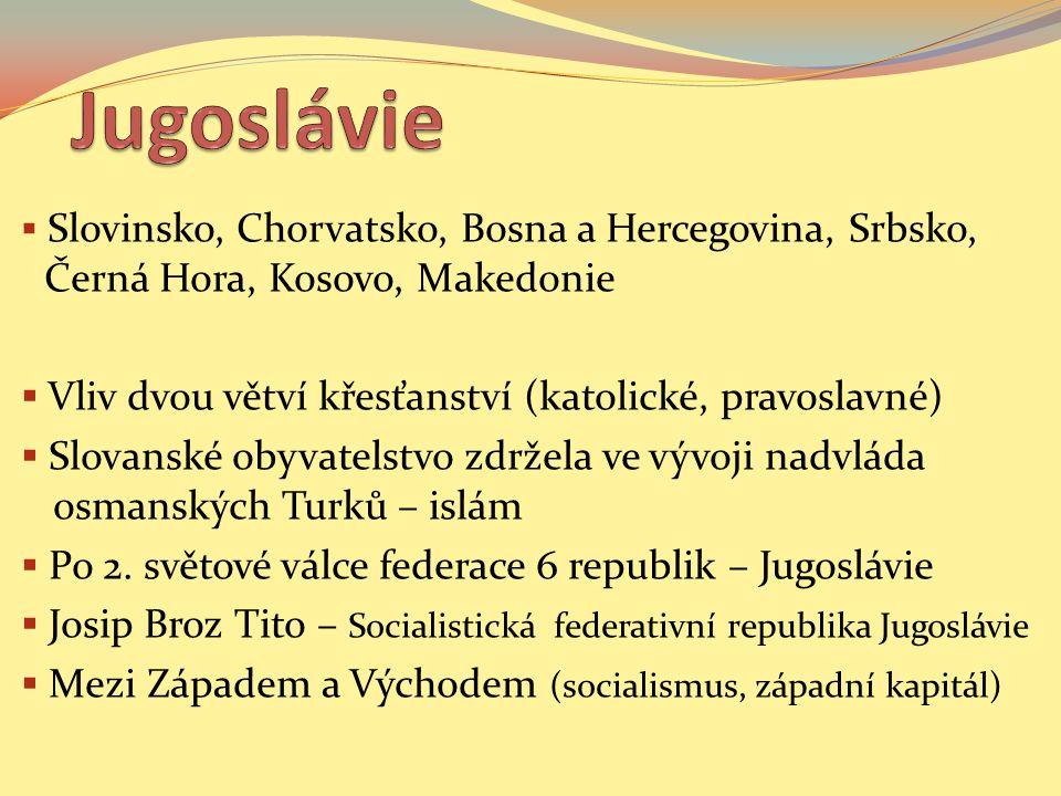  Slovinsko, Chorvatsko, Bosna a Hercegovina, Srbsko, Černá Hora, Kosovo, Makedonie  Vliv dvou větví křesťanství (katolické, pravoslavné)  Slovanské obyvatelstvo zdržela ve vývoji nadvláda osmanských Turků – islám  Po 2.