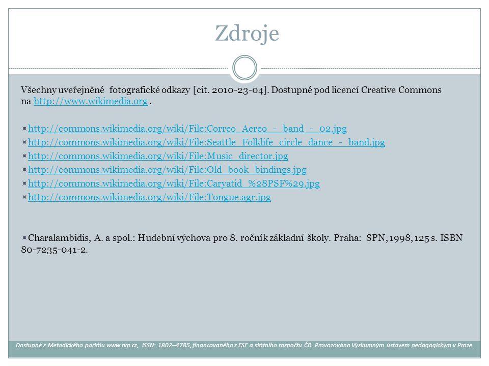 Zdroje Všechny uveřejněné fotografické odkazy [cit. 2010-23-04]. Dostupné pod licencí Creative Commons na http://www.wikimedia.org.http://www.wikimedi