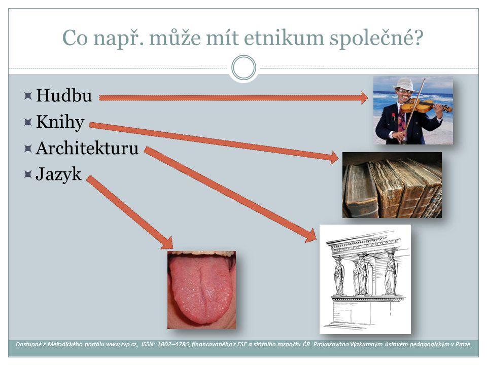 Co např. může mít etnikum společné?  Hudbu  Knihy  Architekturu  Jazyk Dostupné z Metodického portálu www.rvp.cz, ISSN: 1802–4785, financovaného z