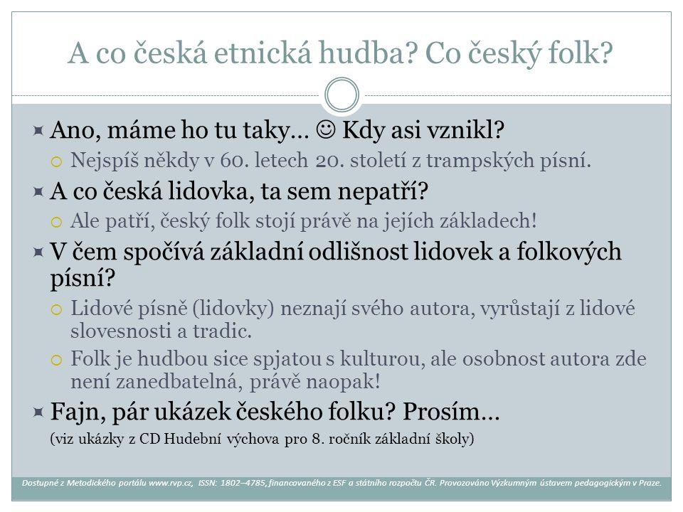 A co česká etnická hudba? Co český folk?  Ano, máme ho tu taky… Kdy asi vznikl?  Nejspíš někdy v 60. letech 20. století z trampských písní.  A co č