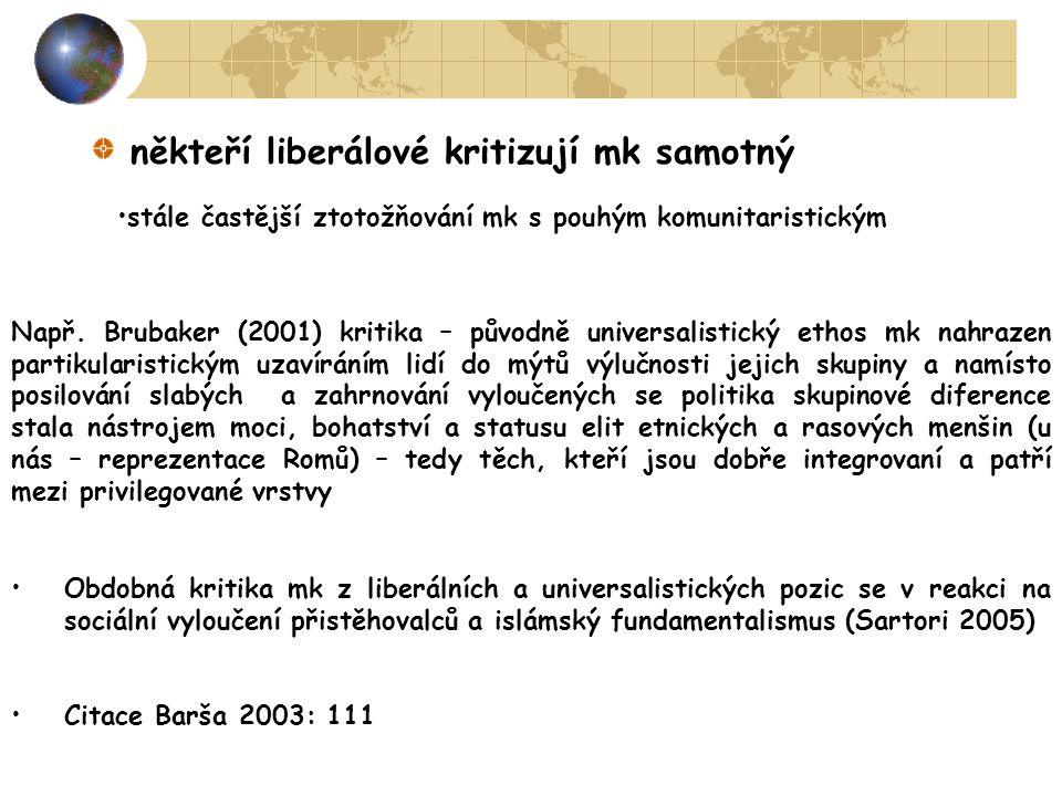 někteří liberálové kritizují mk samotný Např. Brubaker (2001) kritika – původně universalistický ethos mk nahrazen partikularistickým uzavíráním lidí