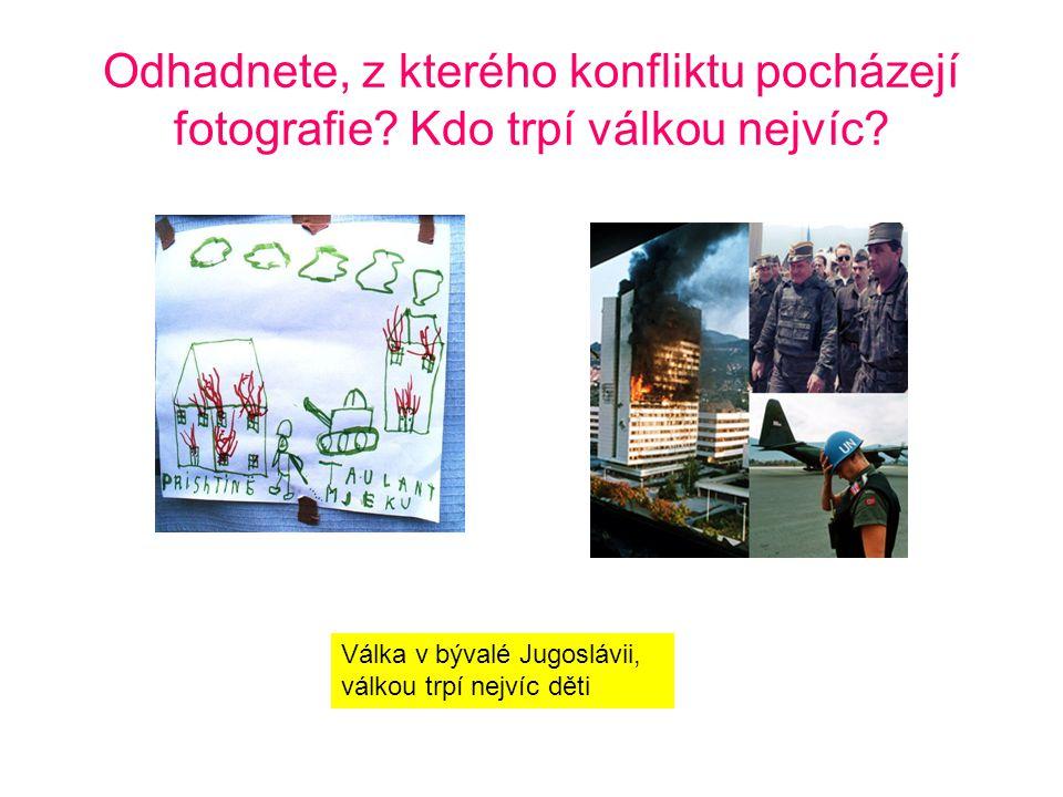 Odhadnete, z kterého konfliktu pocházejí fotografie? Kdo trpí válkou nejvíc? Válka v bývalé Jugoslávii, válkou trpí nejvíc děti
