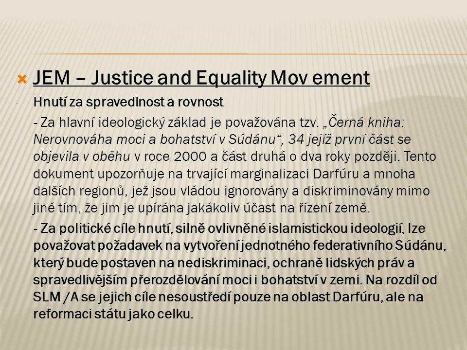 """ JEM – Justice and Equality Mov ement - Hnutí za spravedlnost a rovnost - Za hlavní ideologický základ je považována tzv. """"Černá kniha: Nerovnováha m"""