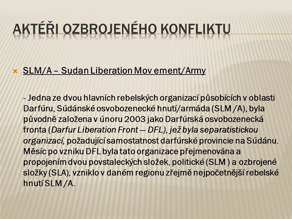  SLM/A – Sudan Liberation Mov ement/Army - Jedna ze dvou hlavních rebelských organizací působících v oblasti Darfúru, Súdánské osvobozenecké hnutí/ar