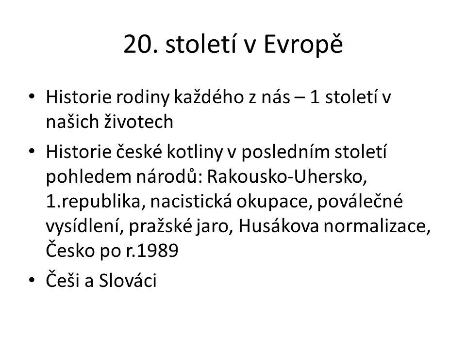 20. století v Evropě Historie rodiny každého z nás – 1 století v našich životech Historie české kotliny v posledním století pohledem národů: Rakousko-