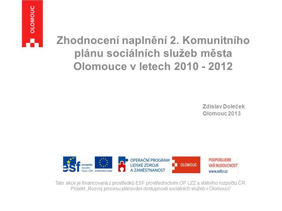 Zhodnocení naplnění 2. Komunitního plánu sociálních služeb města Olomouce v letech 2010 - 2012 Zdislav Doleček Olomouc 2013 Tato akce je financovaná z