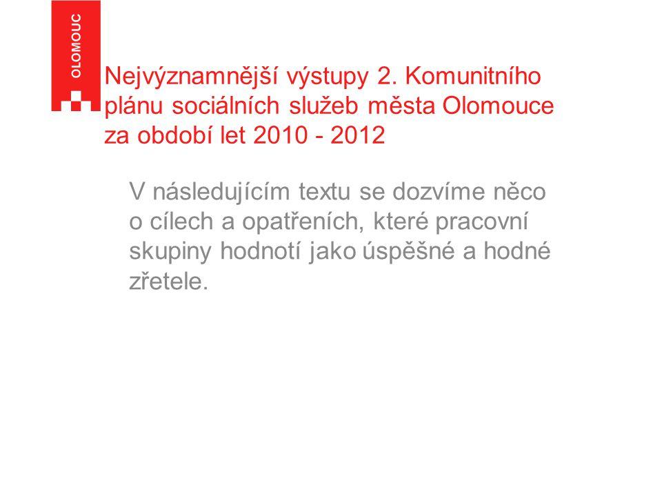 Nejvýznamnější výstupy 2. Komunitního plánu sociálních služeb města Olomouce za období let 2010 - 2012 V následujícím textu se dozvíme něco o cílech a