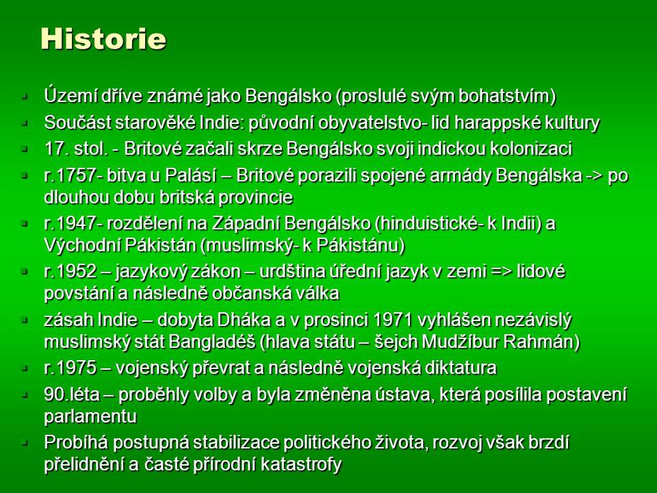 Historie  Území dříve známé jako Bengálsko (proslulé svým bohatstvím)  Součást starověké Indie: původní obyvatelstvo- lid harappské kultury  17. st