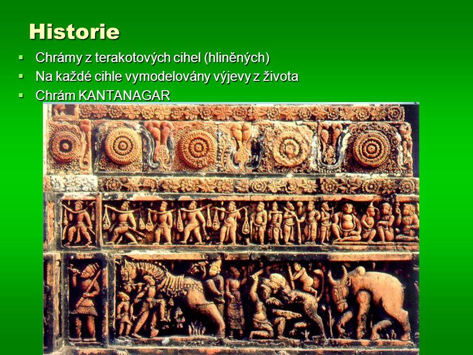 Historie  Chrámy z terakotových cihel (hliněných)  Na každé cihle vymodelovány výjevy z života  Chrám KANTANAGAR