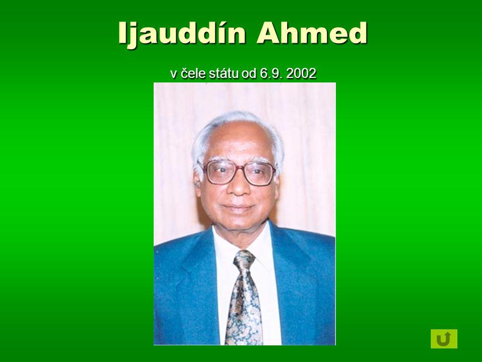 Ijauddín Ahmed v čele státu od 6.9. 2002 Ijauddín Ahmed v čele státu od 6.9. 2002