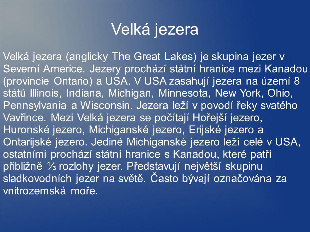 Velká jezera (anglicky The Great Lakes) je skupina jezer v Severní Americe. Jezery prochází státní hranice mezi Kanadou (provincie Ontario) a USA. V U