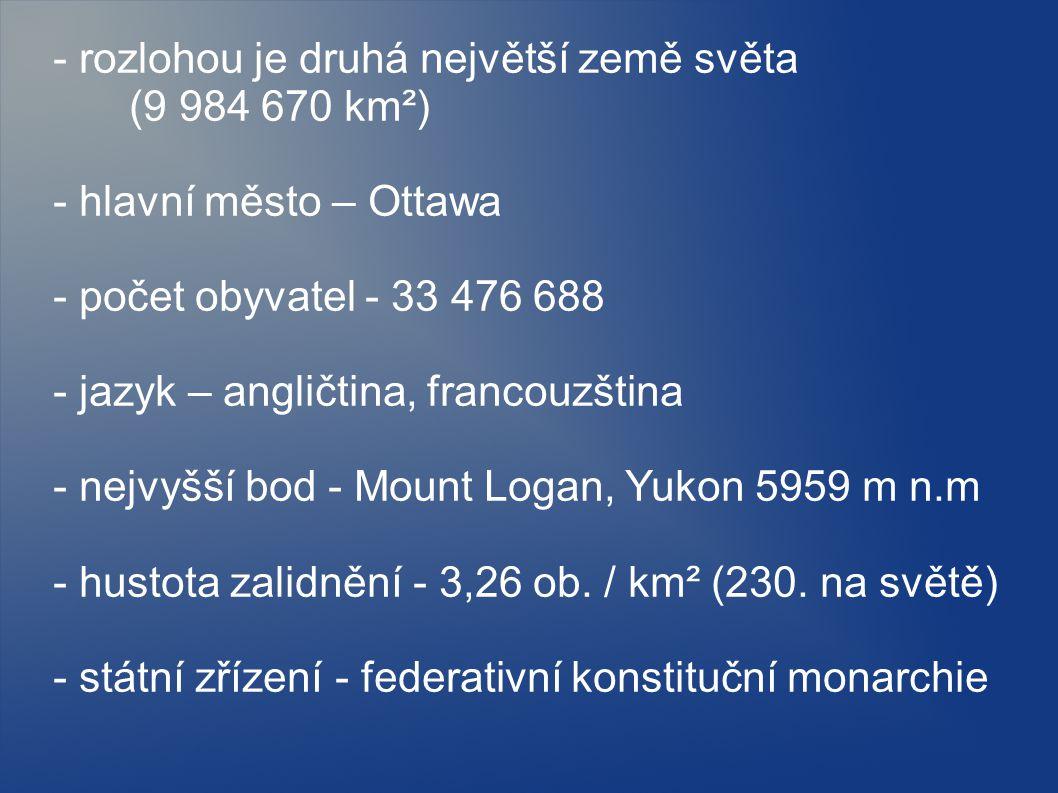 - rozlohou je druhá největší země světa (9 984 670 km²) - hlavní město – Ottawa - počet obyvatel - 33 476 688 - jazyk – angličtina, francouzština - ne