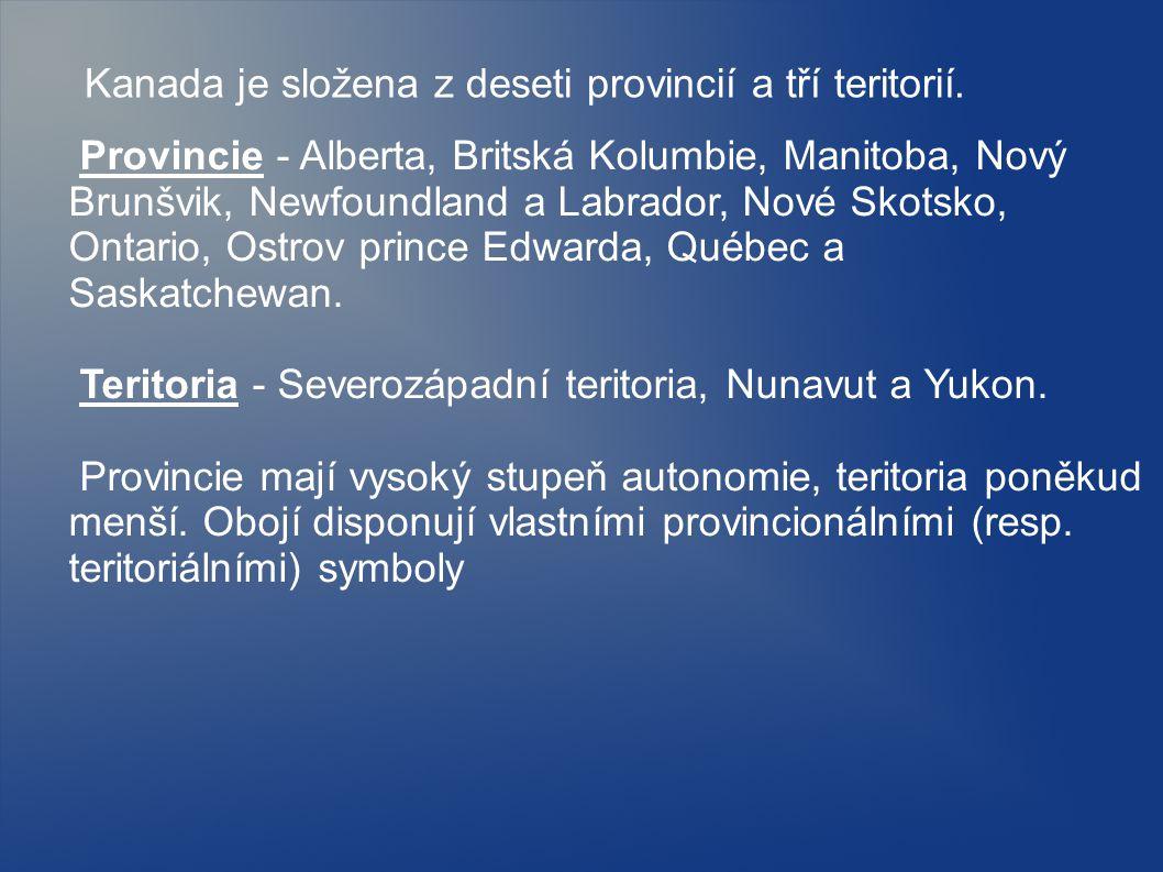 Provincie - Alberta, Britská Kolumbie, Manitoba, Nový Brunšvik, Newfoundland a Labrador, Nové Skotsko, Ontario, Ostrov prince Edwarda, Québec a Saskat