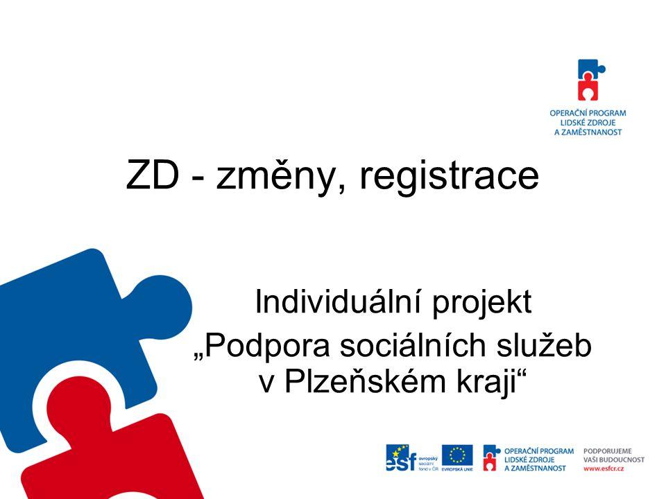 """ZD - změny, registrace Individuální projekt """"Podpora sociálních služeb v Plzeňském kraji"""
